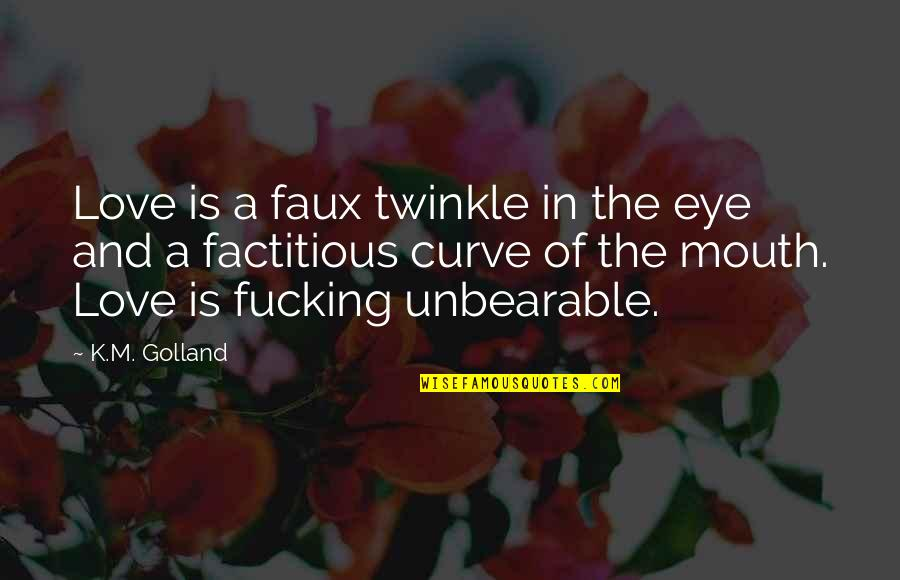 Lac Quotes By K.M. Golland: Love is a faux twinkle in the eye