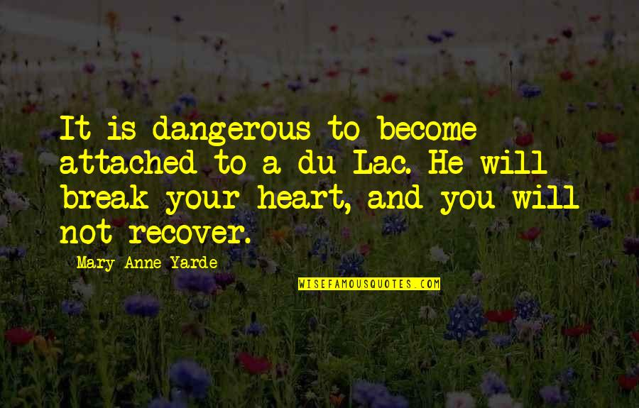 Lac Quotes By Mary Anne Yarde: It is dangerous to become attached to a