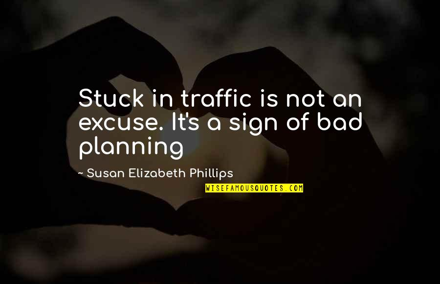 Lac Quotes By Susan Elizabeth Phillips: Stuck in traffic is not an excuse. It's
