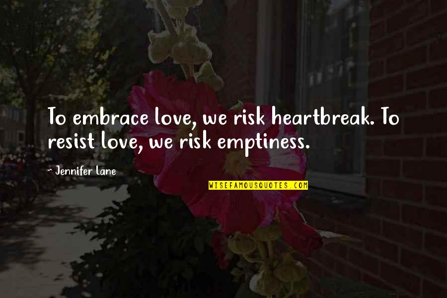 Lace Panties Quotes By Jennifer Lane: To embrace love, we risk heartbreak. To resist