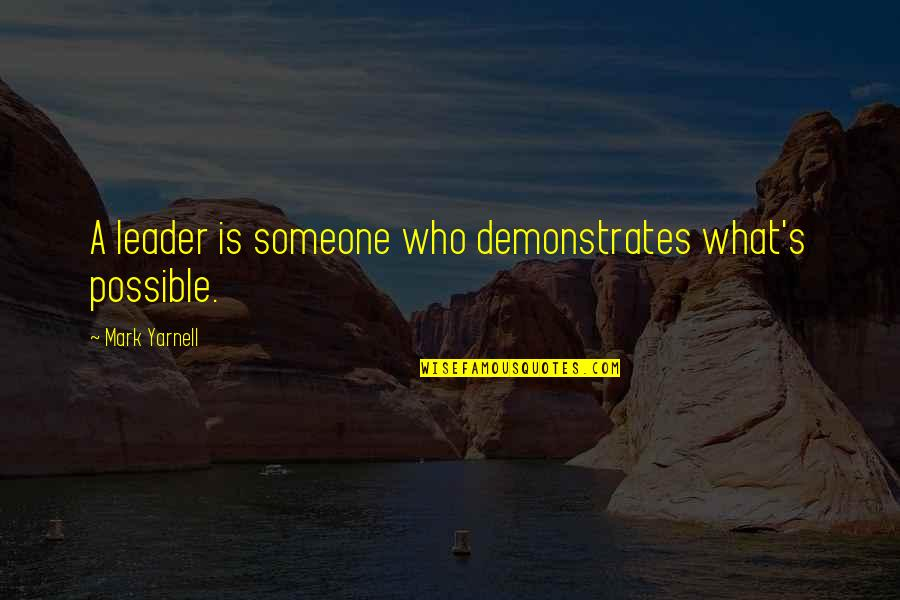 Lace Panties Quotes By Mark Yarnell: A leader is someone who demonstrates what's possible.