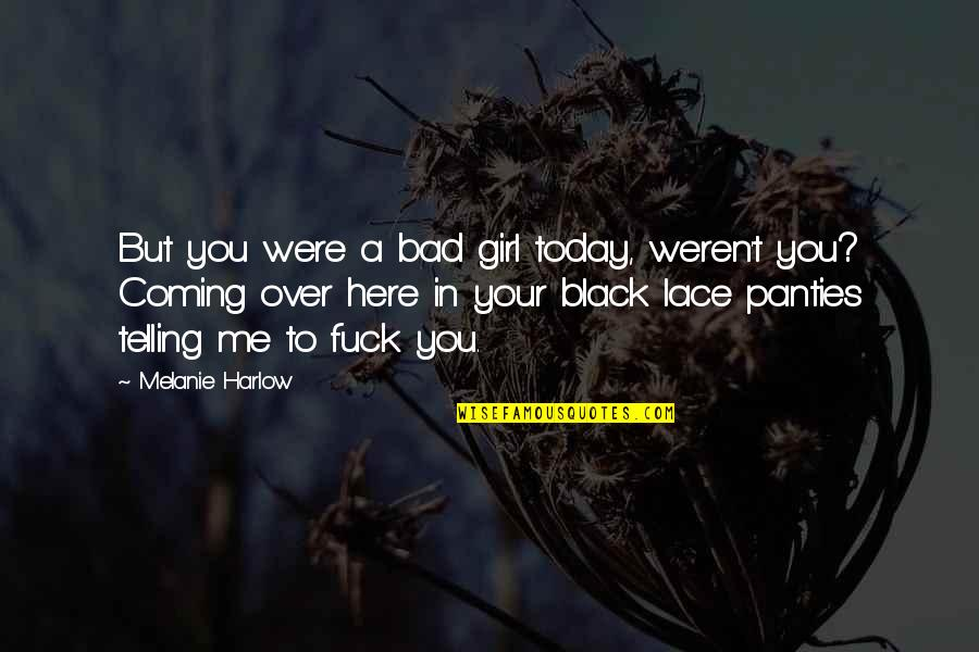 Lace Panties Quotes By Melanie Harlow: But you were a bad girl today, weren't