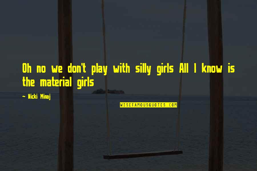 Lace Panties Quotes By Nicki Minaj: Oh no we don't play with silly girls
