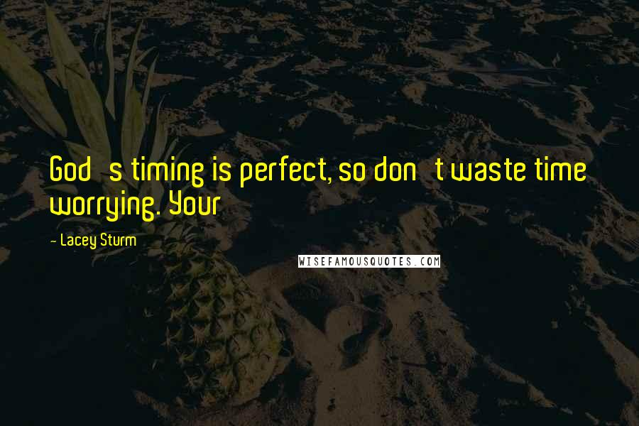 Lacey Sturm quotes: God's timing is perfect, so don't waste time worrying. Your
