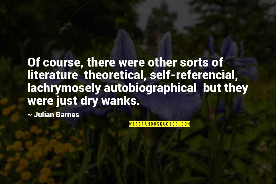 Lachrymosely Quotes By Julian Barnes: Of course, there were other sorts of literature