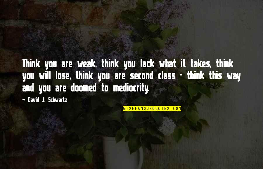 Lack Of Class Quotes By David J. Schwartz: Think you are weak, think you lack what