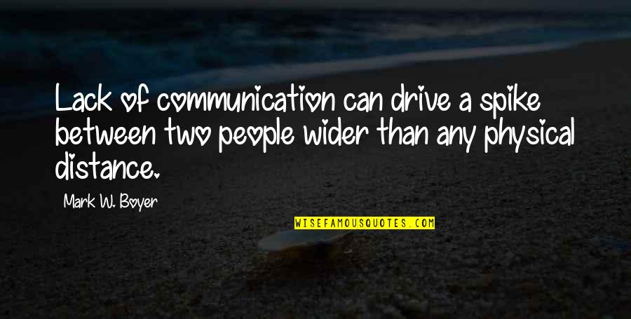 Lack Of Communication In A Relationship Quotes By Mark W. Boyer: Lack of communication can drive a spike between