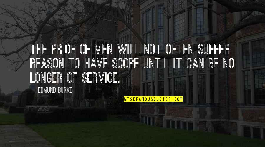 Lack Of Communication In Relationships Quotes By Edmund Burke: The pride of men will not often suffer