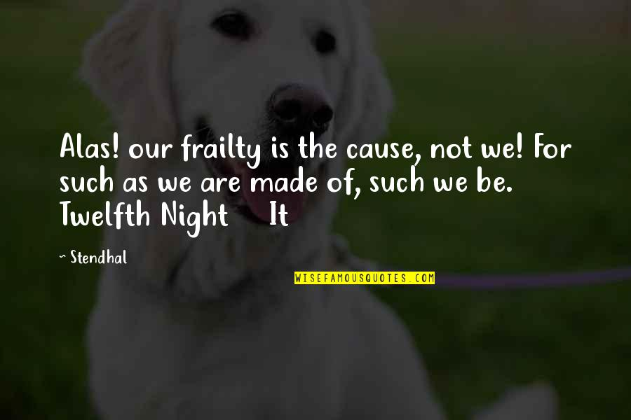 Lack Of Communication In Relationships Quotes By Stendhal: Alas! our frailty is the cause, not we!