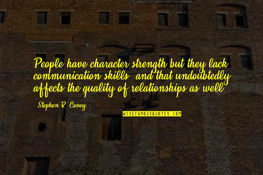 Lack Of Communication In Relationships Quotes By Stephen R. Covey: People have character strength but they lack communication