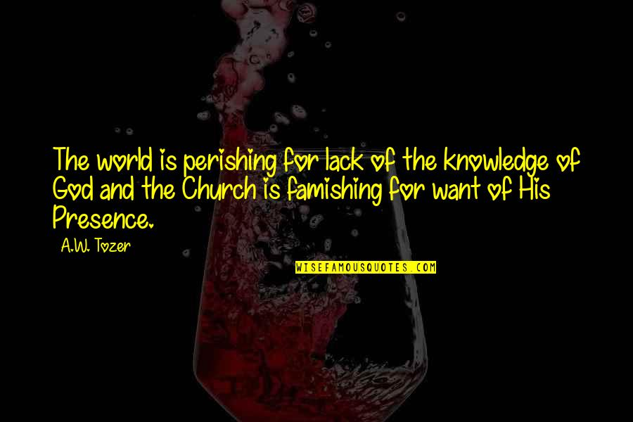 Lack Of Knowledge Quotes By A.W. Tozer: The world is perishing for lack of the
