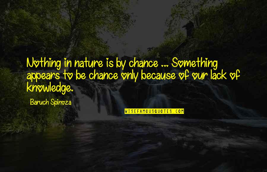 Lack Of Knowledge Quotes By Baruch Spinoza: Nothing in nature is by chance ... Something
