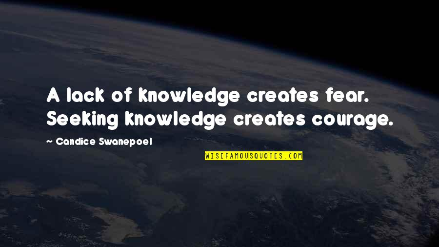 Lack Of Knowledge Quotes By Candice Swanepoel: A lack of knowledge creates fear. Seeking knowledge