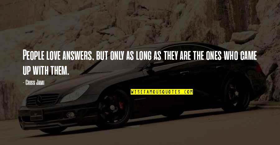 Lack Of Knowledge Quotes By Criss Jami: People love answers, but only as long as