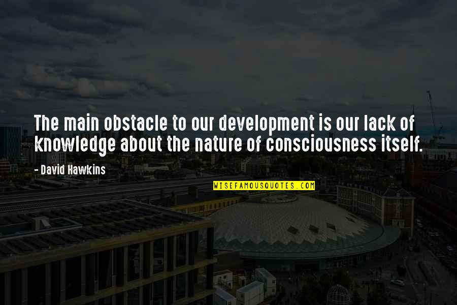 Lack Of Knowledge Quotes By David Hawkins: The main obstacle to our development is our