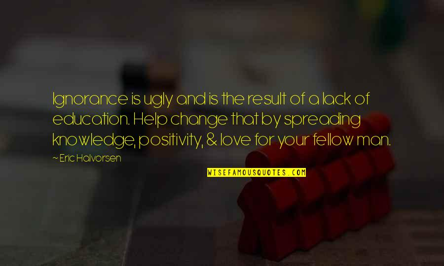 Lack Of Knowledge Quotes By Eric Halvorsen: Ignorance is ugly and is the result of