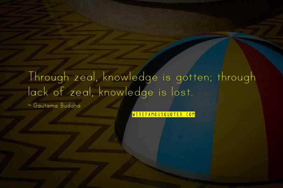 Lack Of Knowledge Quotes By Gautama Buddha: Through zeal, knowledge is gotten; through lack of