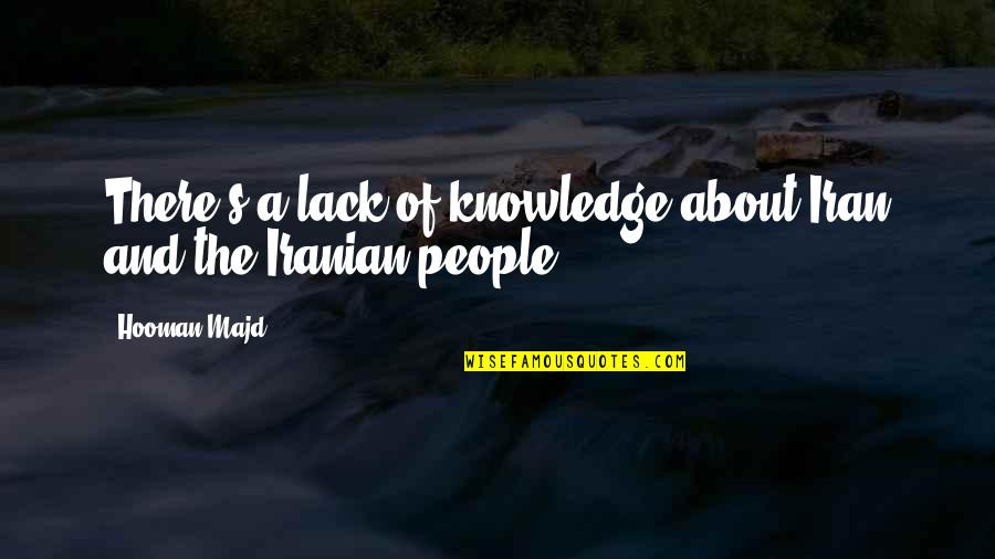 Lack Of Knowledge Quotes By Hooman Majd: There's a lack of knowledge about Iran and