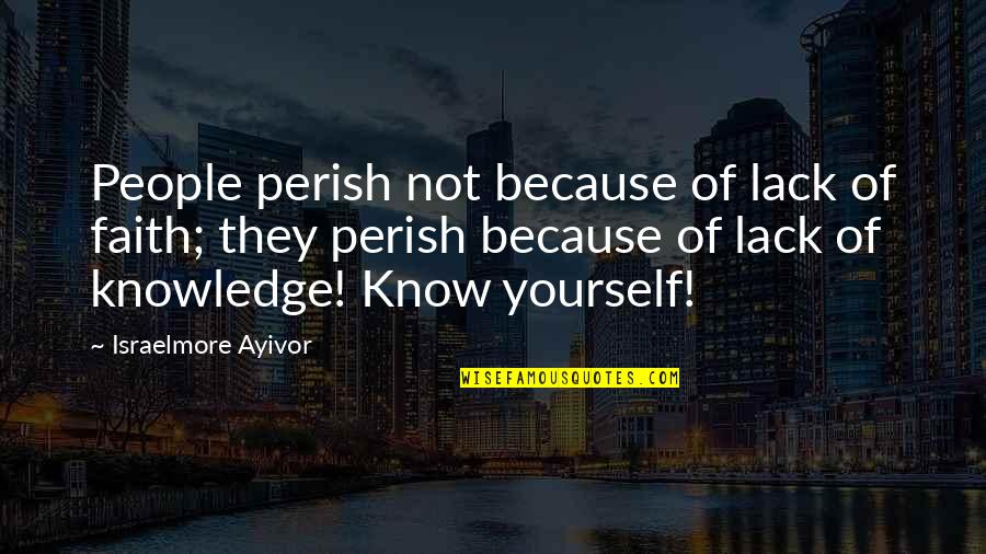 Lack Of Knowledge Quotes By Israelmore Ayivor: People perish not because of lack of faith;