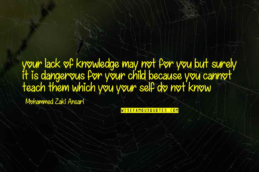 Lack Of Knowledge Quotes By Mohammed Zaki Ansari: your lack of knowledge may not for you