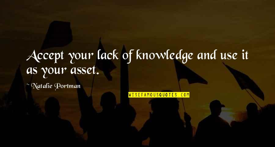 Lack Of Knowledge Quotes By Natalie Portman: Accept your lack of knowledge and use it