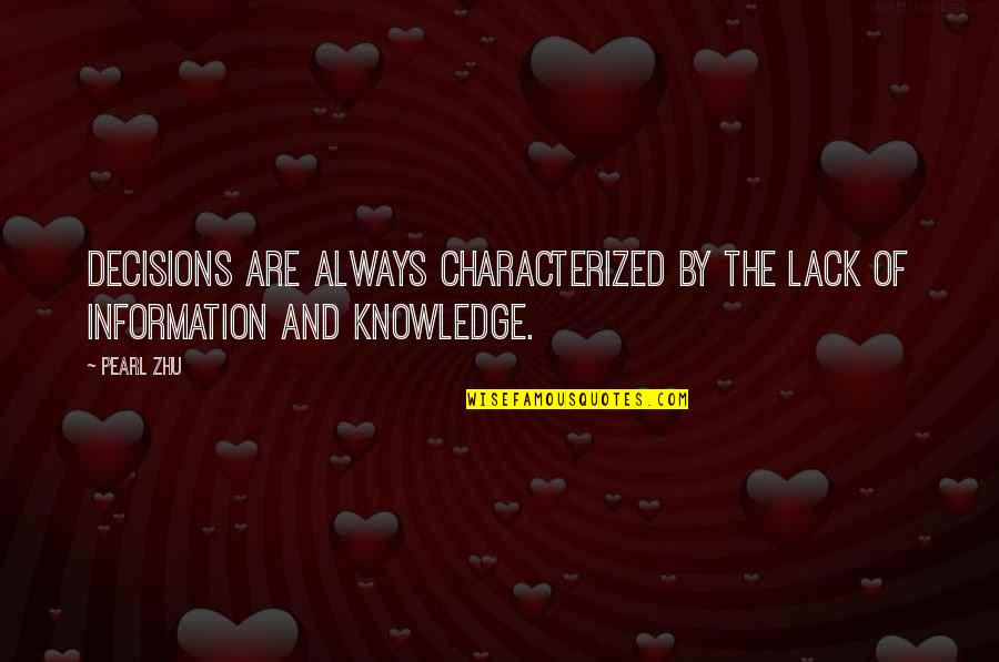 Lack Of Knowledge Quotes By Pearl Zhu: Decisions are always characterized by the lack of