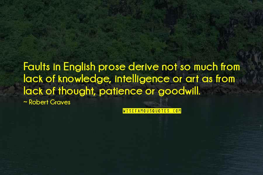 Lack Of Knowledge Quotes By Robert Graves: Faults in English prose derive not so much