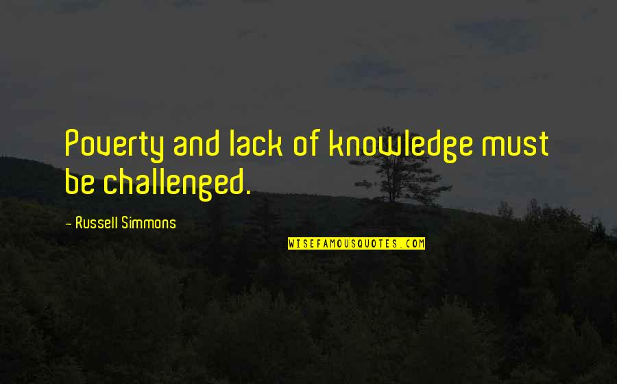 Lack Of Knowledge Quotes By Russell Simmons: Poverty and lack of knowledge must be challenged.