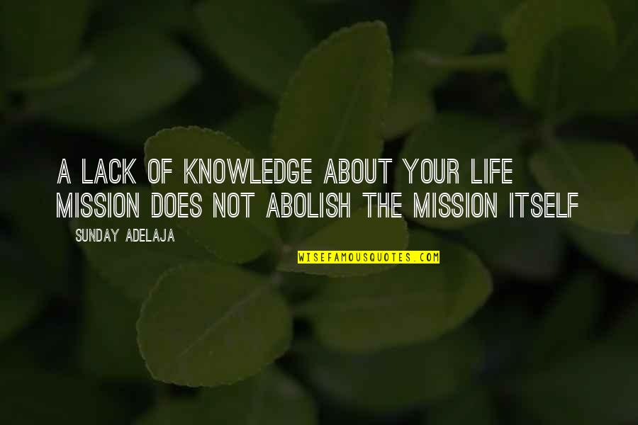 Lack Of Knowledge Quotes By Sunday Adelaja: A lack of knowledge about your life mission