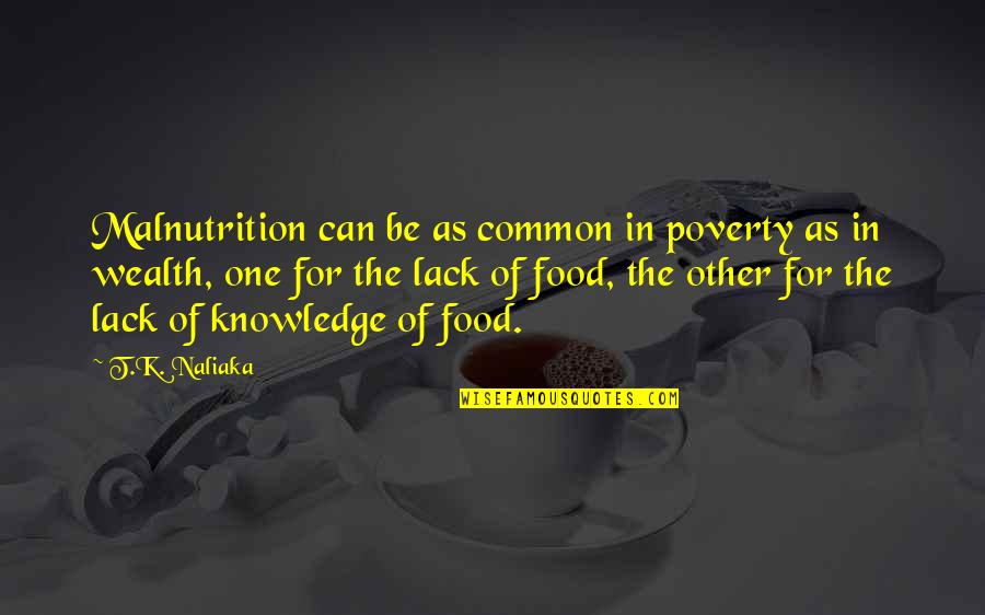 Lack Of Knowledge Quotes By T.K. Naliaka: Malnutrition can be as common in poverty as