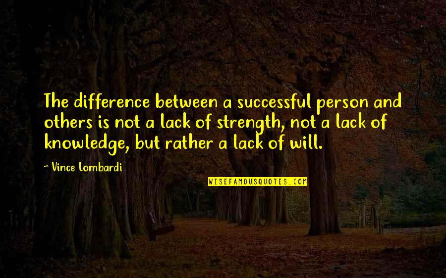 Lack Of Knowledge Quotes By Vince Lombardi: The difference between a successful person and others