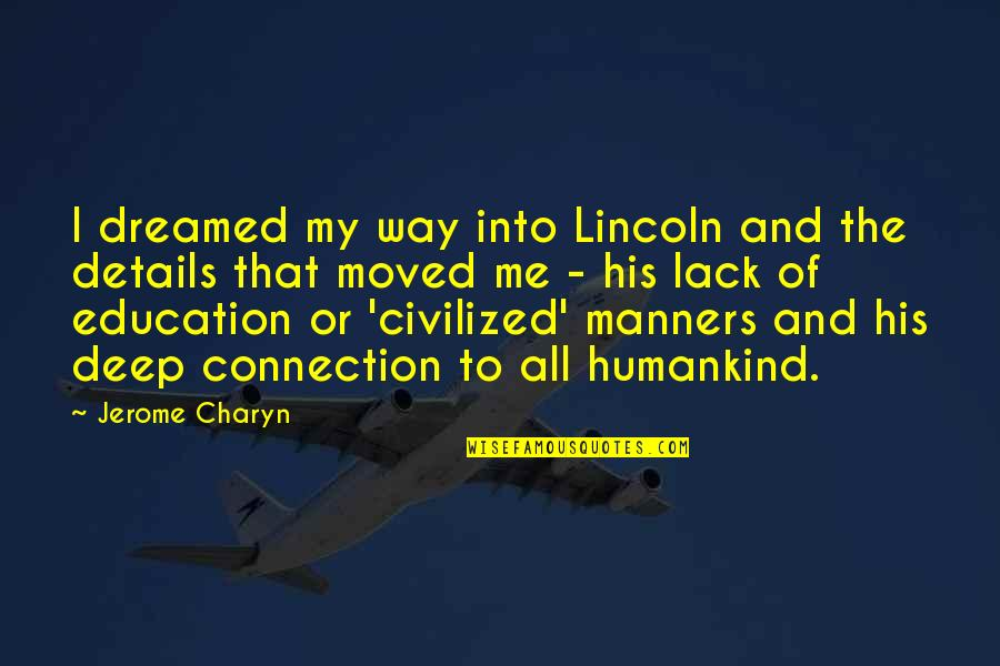 Lack Of Manners Quotes By Jerome Charyn: I dreamed my way into Lincoln and the