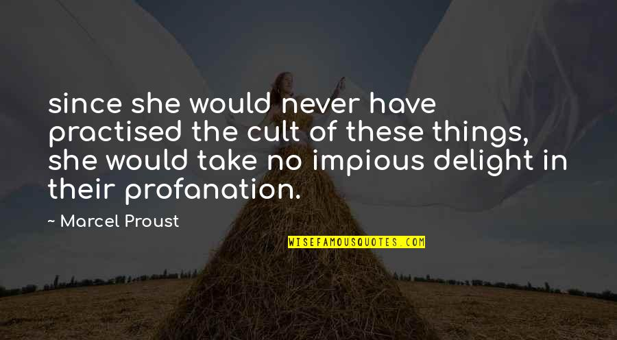 Lack Of Manners Quotes By Marcel Proust: since she would never have practised the cult