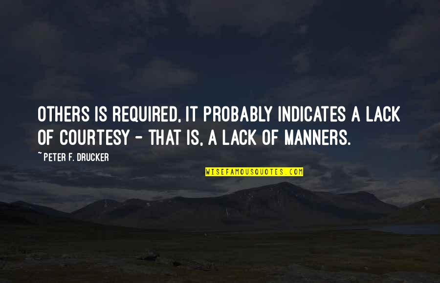 Lack Of Manners Quotes By Peter F. Drucker: others is required, it probably indicates a lack