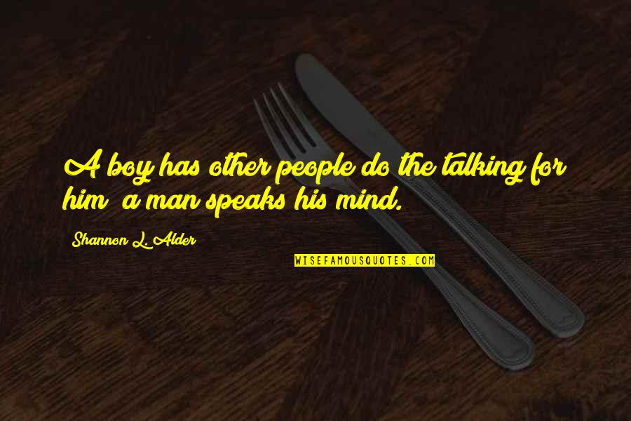 Lack Of Manners Quotes By Shannon L. Alder: A boy has other people do the talking