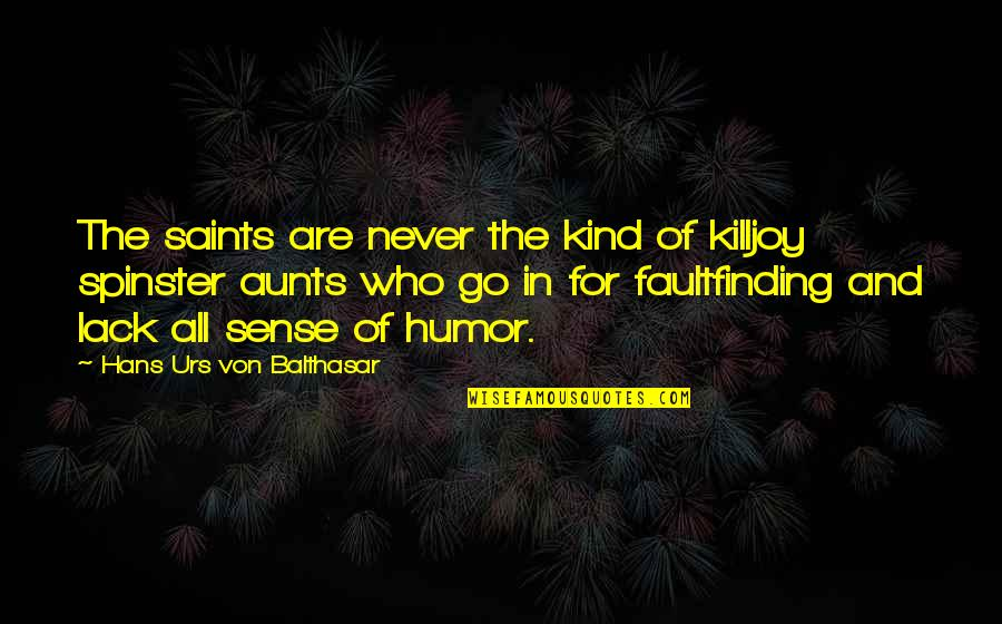 Lack Of Sense Of Humor Quotes By Hans Urs Von Balthasar: The saints are never the kind of killjoy