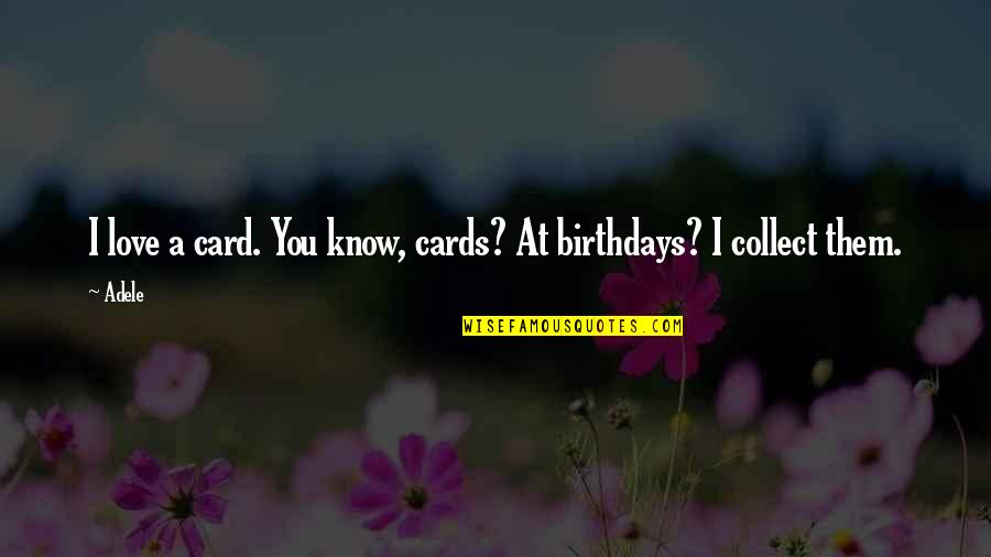 Lack Of Trust Quotes By Adele: I love a card. You know, cards? At