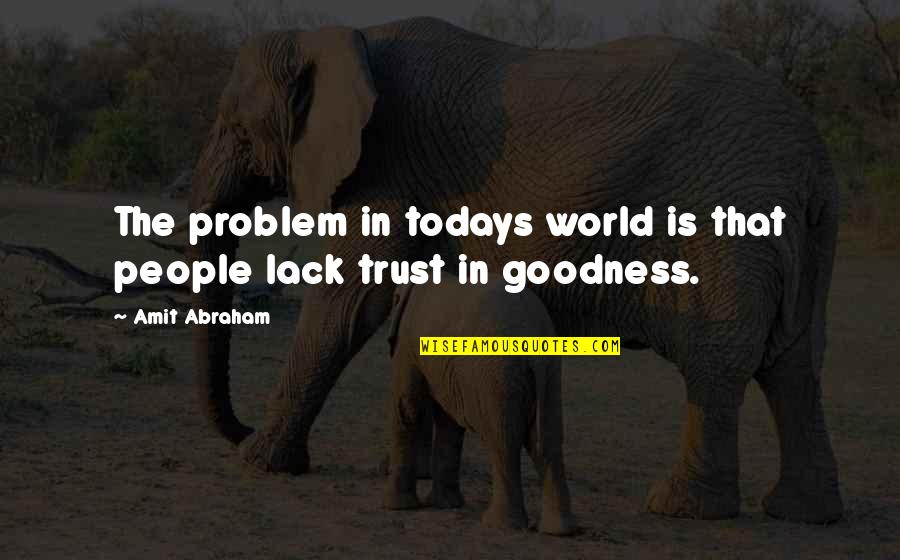 Lack Of Trust Quotes By Amit Abraham: The problem in todays world is that people
