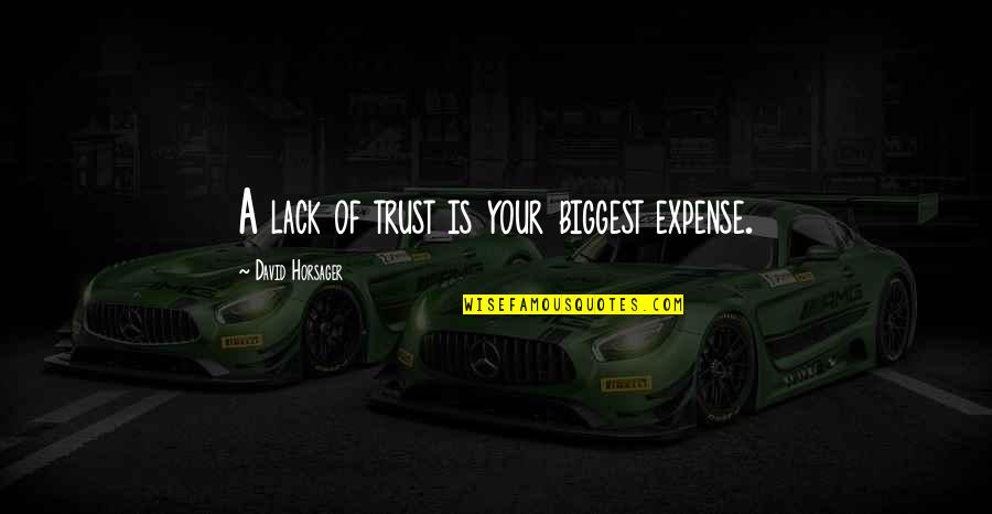 Lack Of Trust Quotes By David Horsager: A lack of trust is your biggest expense.