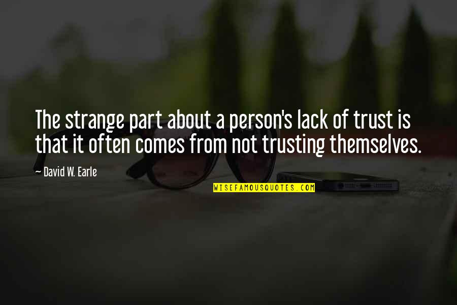 Lack Of Trust Quotes By David W. Earle: The strange part about a person's lack of