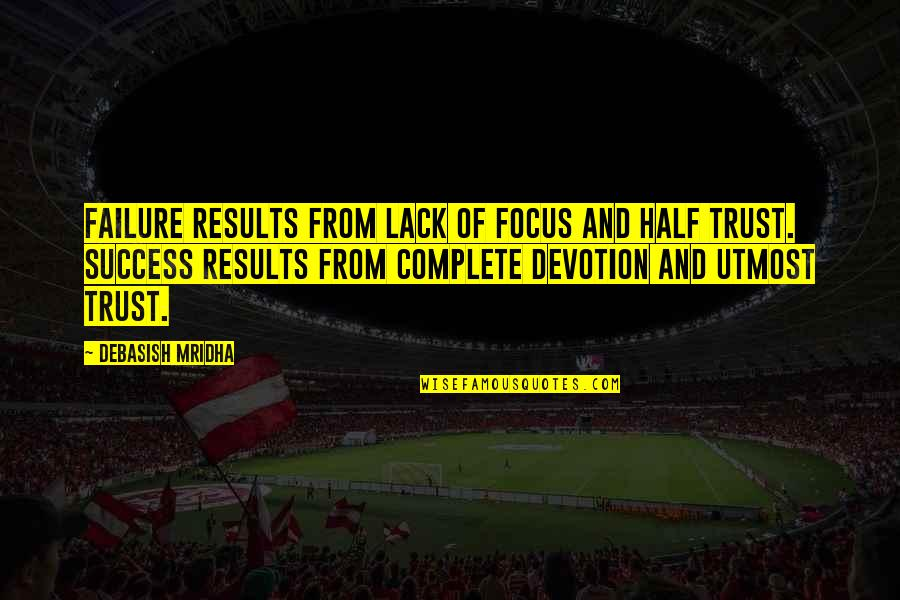 Lack Of Trust Quotes By Debasish Mridha: Failure results from lack of focus and half