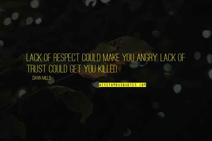 Lack Of Trust Quotes By DiAnn Mills: Lack of respect could make you angry. Lack