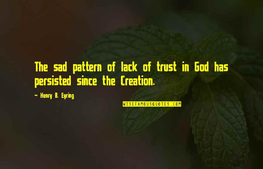 Lack Of Trust Quotes By Henry B. Eyring: The sad pattern of lack of trust in