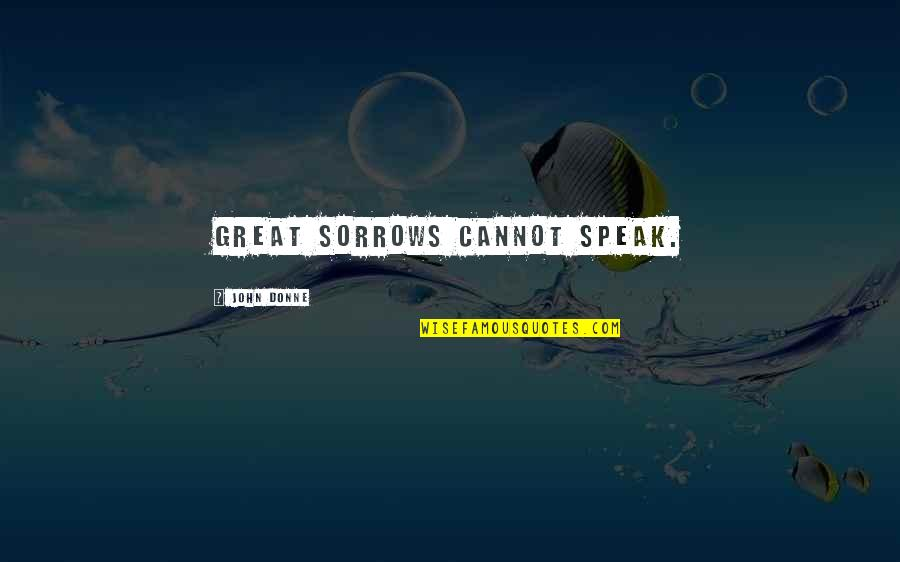 Lack Of Trust Quotes By John Donne: Great sorrows cannot speak.