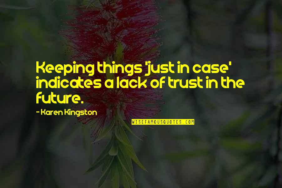 Lack Of Trust Quotes By Karen Kingston: Keeping things 'just in case' indicates a lack