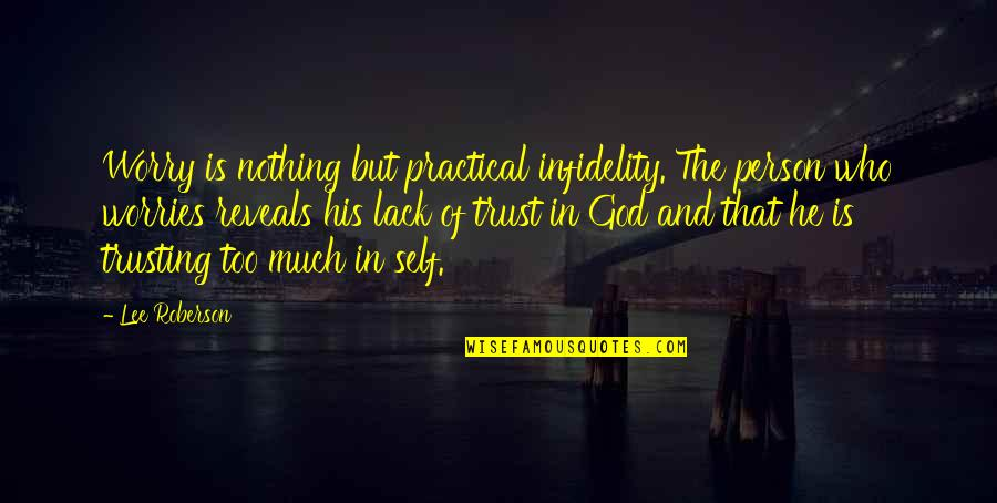 Lack Of Trust Quotes By Lee Roberson: Worry is nothing but practical infidelity. The person