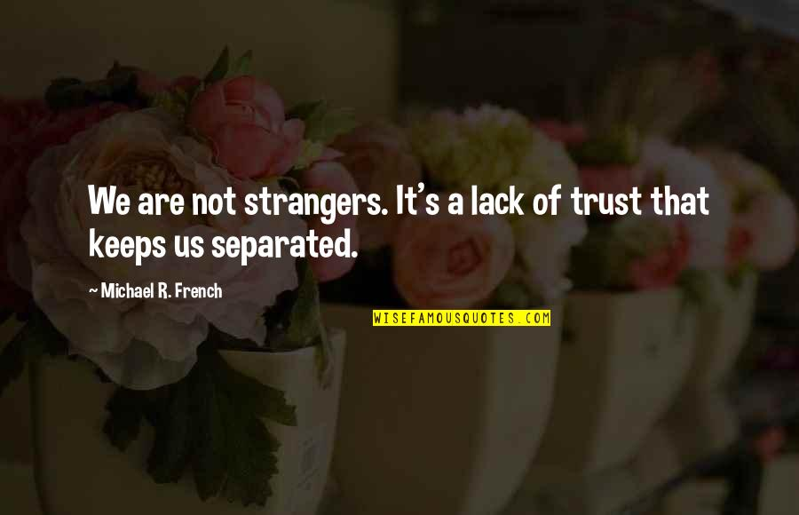 Lack Of Trust Quotes By Michael R. French: We are not strangers. It's a lack of