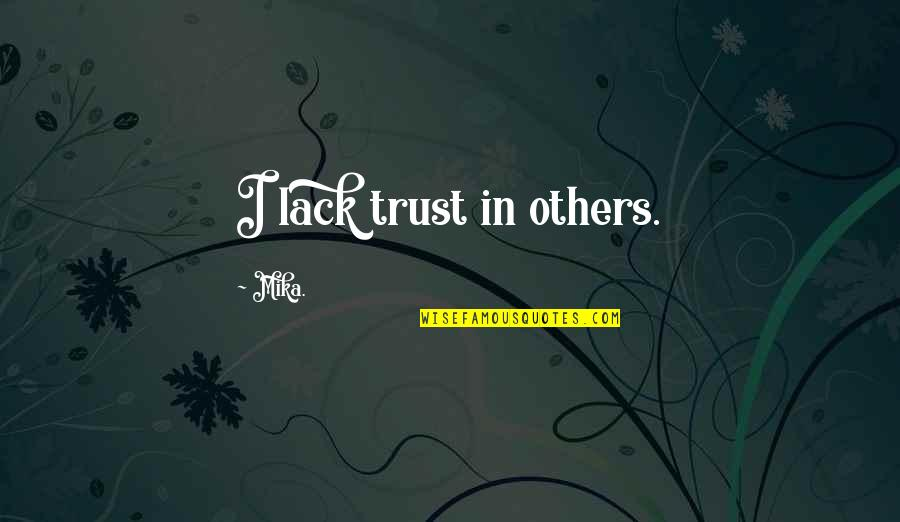 Lack Of Trust Quotes By Mika.: I lack trust in others.