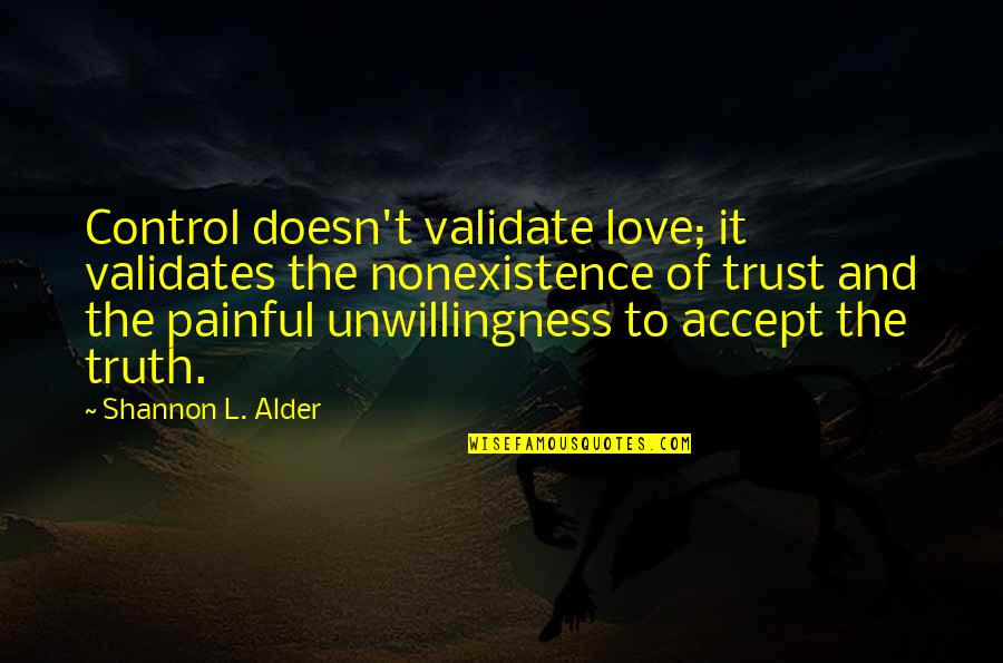 Lack Of Trust Quotes By Shannon L. Alder: Control doesn't validate love; it validates the nonexistence