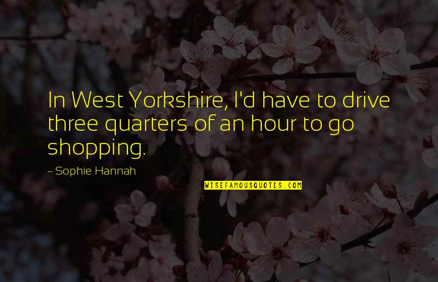 Lack Of Trust Quotes By Sophie Hannah: In West Yorkshire, I'd have to drive three